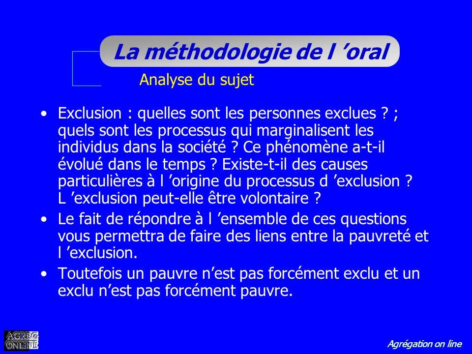 Agrégation on line La méthodologie de l oral Analyse du sujet Exclusion : quelles sont les personnes exclues ? ; quels sont les processus qui marginal