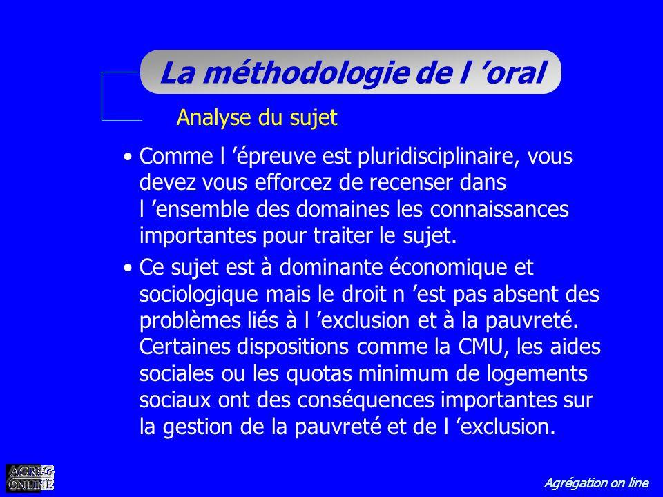 Agrégation on line La méthodologie de l oral Analyse du sujet Comme l épreuve est pluridisciplinaire, vous devez vous efforcez de recenser dans l ense