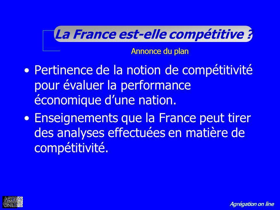 Agrégation on line La France est-elle compétitive ? Annonce du plan Pertinence de la notion de compétitivité pour évaluer la performance économique du