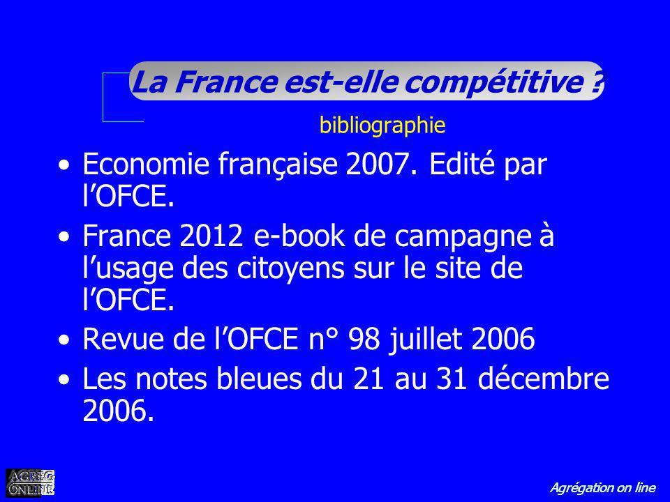 Agrégation on line La France est-elle compétitive ? bibliographie Economie française 2007. Edité par lOFCE. France 2012 e-book de campagne à lusage de