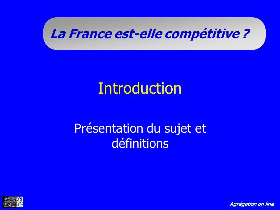 Agrégation on line La France est-elle compétitive ? Introduction Présentation du sujet et définitions
