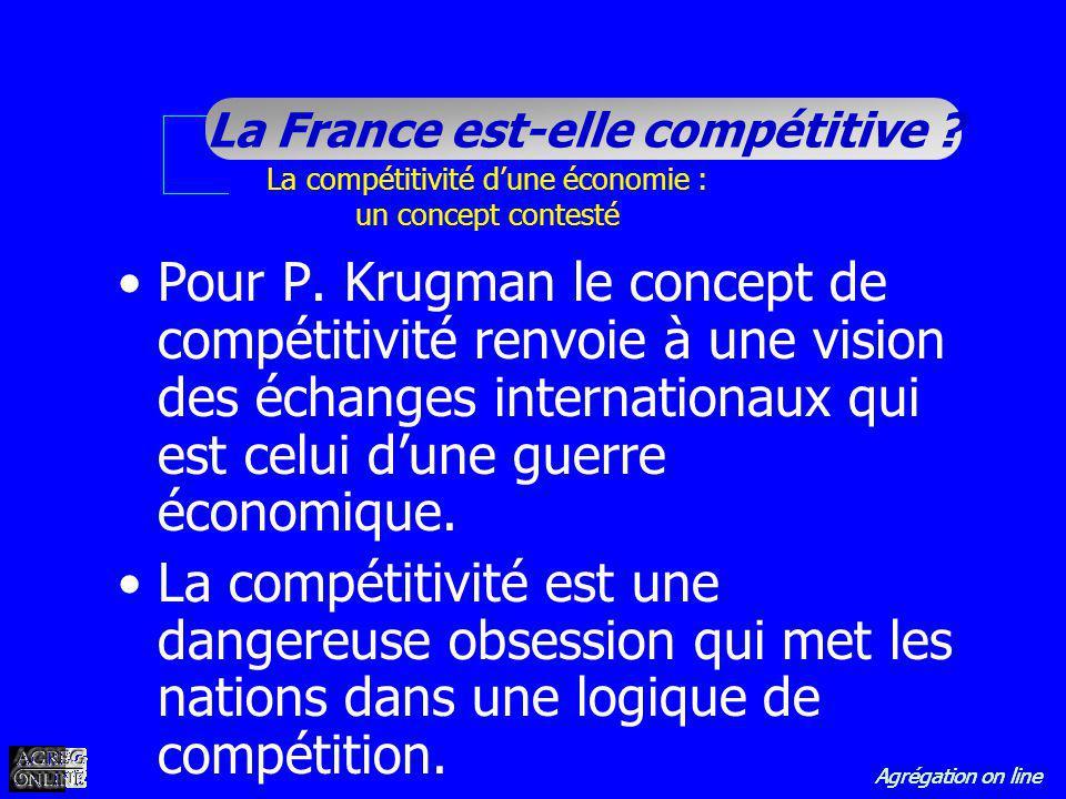 Agrégation on line La France est-elle compétitive ? Pour P. Krugman le concept de compétitivité renvoie à une vision des échanges internationaux qui e