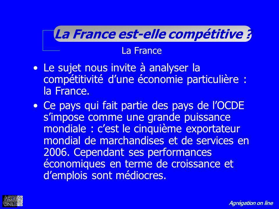 Agrégation on line La France est-elle compétitive ? Le sujet nous invite à analyser la compétitivité dune économie particulière : la France. Ce pays q