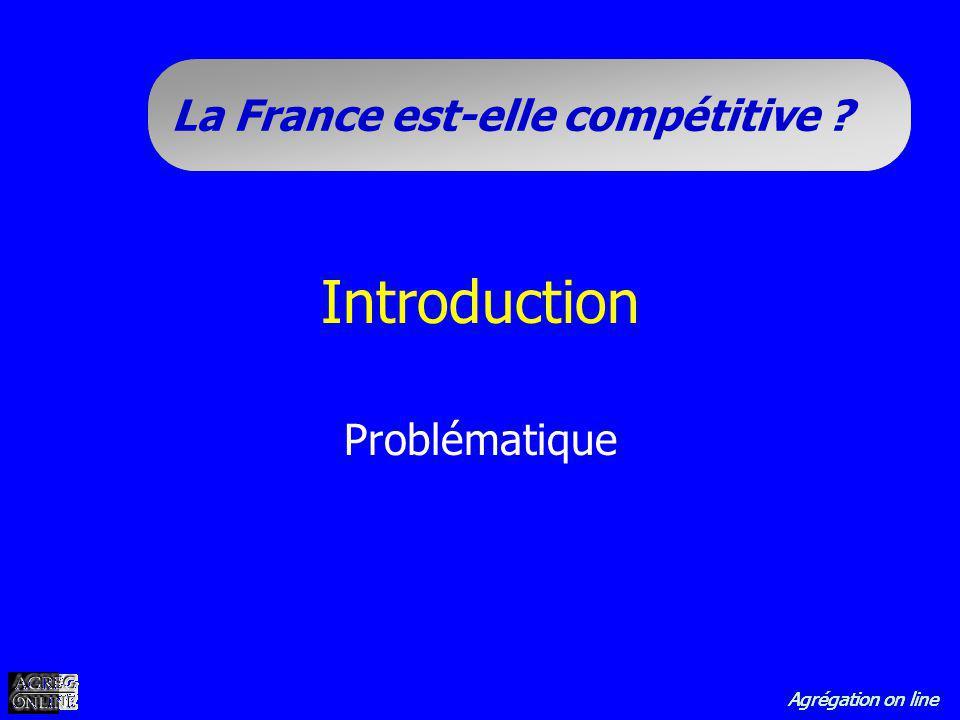 Agrégation on line La France est-elle compétitive ? Introduction Problématique