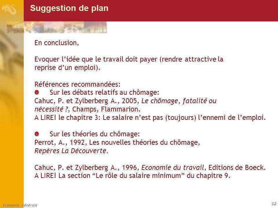 Economie Générale 12 Suggestion de plan En conclusion, Evoquer lidée que le travail doit payer (rendre attractive la reprise dun emploi).