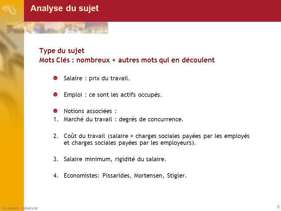 Economie Générale 3 Analyse du sujet Type du sujet Mots Clés : nombreux + autres mots qui en découlent Salaire : prix du travail. Emploi : ce sont les