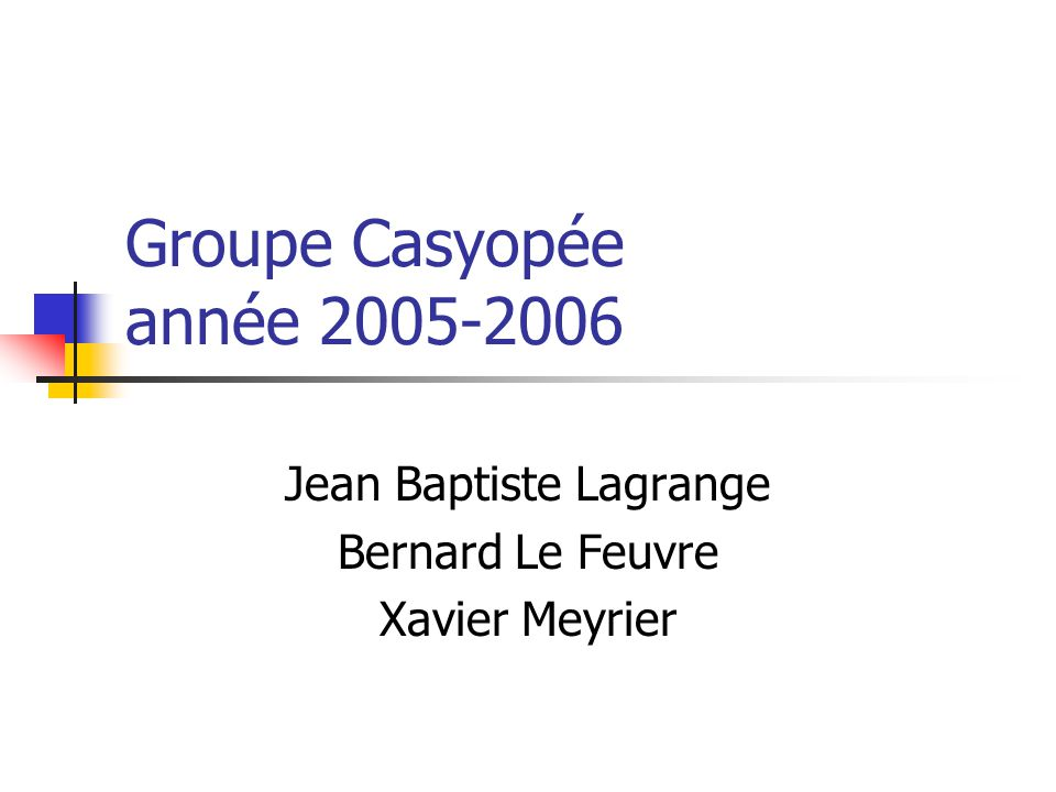 Groupe Casyopée année 2005-2006 Jean Baptiste Lagrange Bernard Le Feuvre Xavier Meyrier