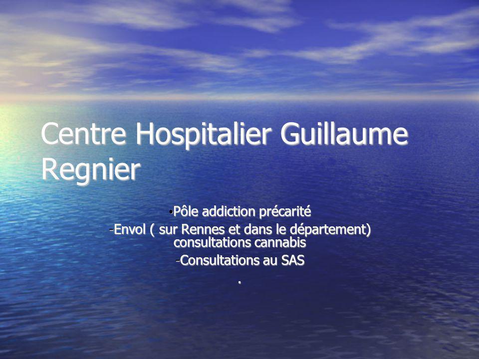 Centre Hospitalier Guillaume Regnier Pôle addiction précarité Pôle addiction précarité -Envol ( sur Rennes et dans le département) consultations canna