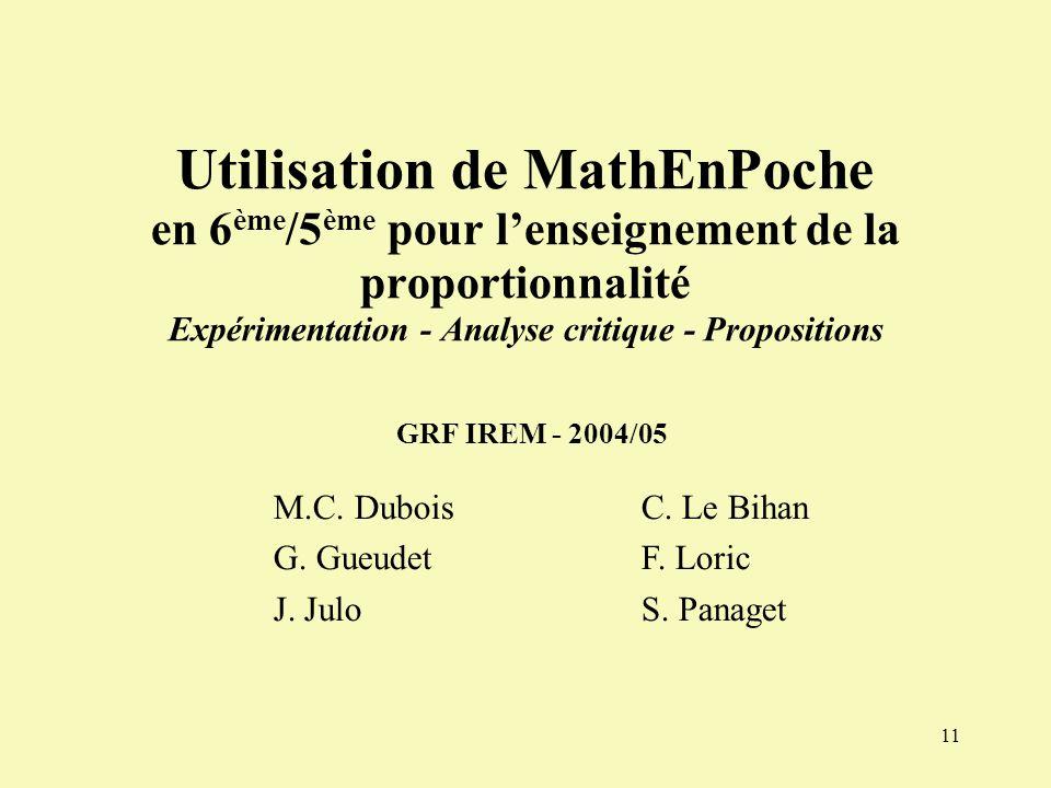 11 Utilisation de MathEnPoche en 6 ème /5 ème pour lenseignement de la proportionnalité Expérimentation - Analyse critique - Propositions GRF IREM - 2