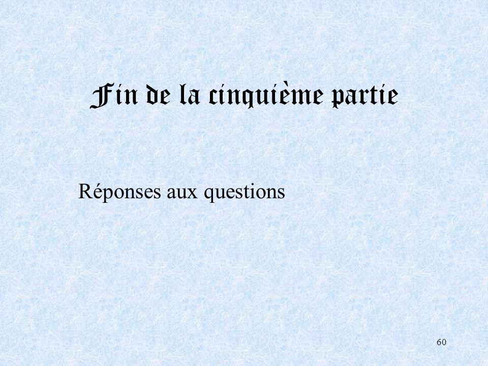 60 Fin de la cinquième partie Réponses aux questions