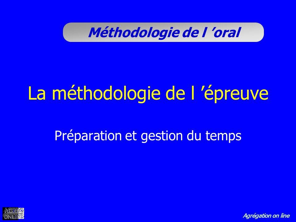 Agrégation on line Méthodologie de l oral La méthodologie de l épreuve Préparation et gestion du temps