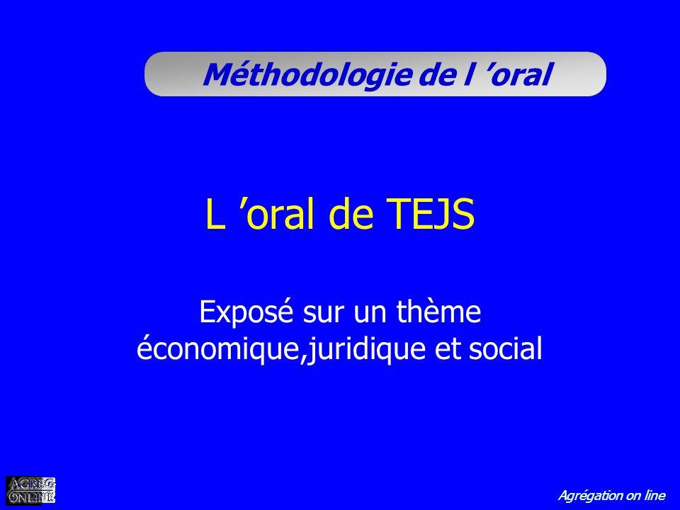 Agrégation on line Méthodologie de l oral L oral de TEJS Exposé sur un thème économique,juridique et social