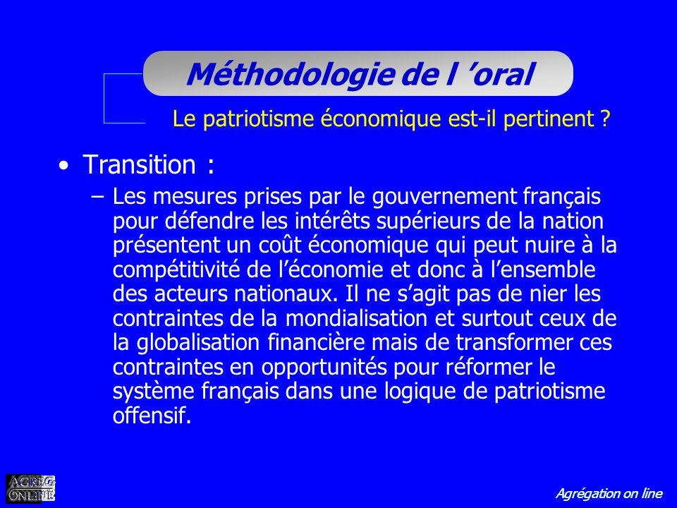 Agrégation on line Méthodologie de l oral Le patriotisme économique est-il pertinent ? Transition : –Les mesures prises par le gouvernement français p