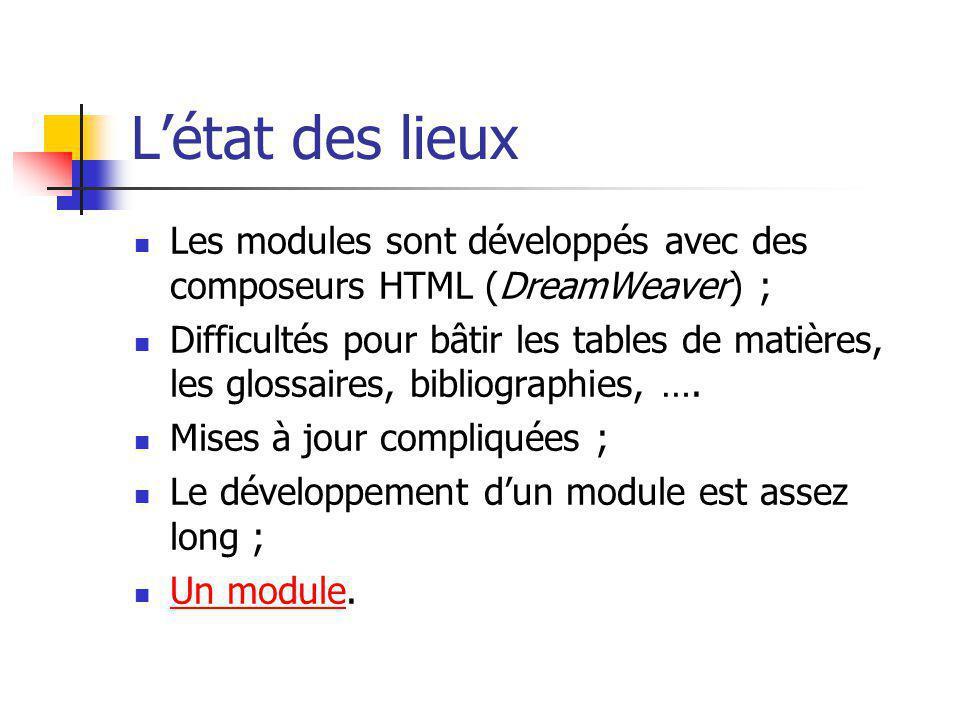 Létat des lieux Les modules sont développés avec des composeurs HTML (DreamWeaver) ; Difficultés pour bâtir les tables de matières, les glossaires, bi