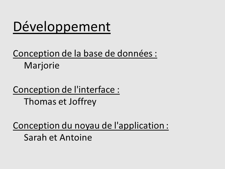 Développement Conception de la base de données : Marjorie Conception de l'interface : Thomas et Joffrey Conception du noyau de l'application : Sarah e
