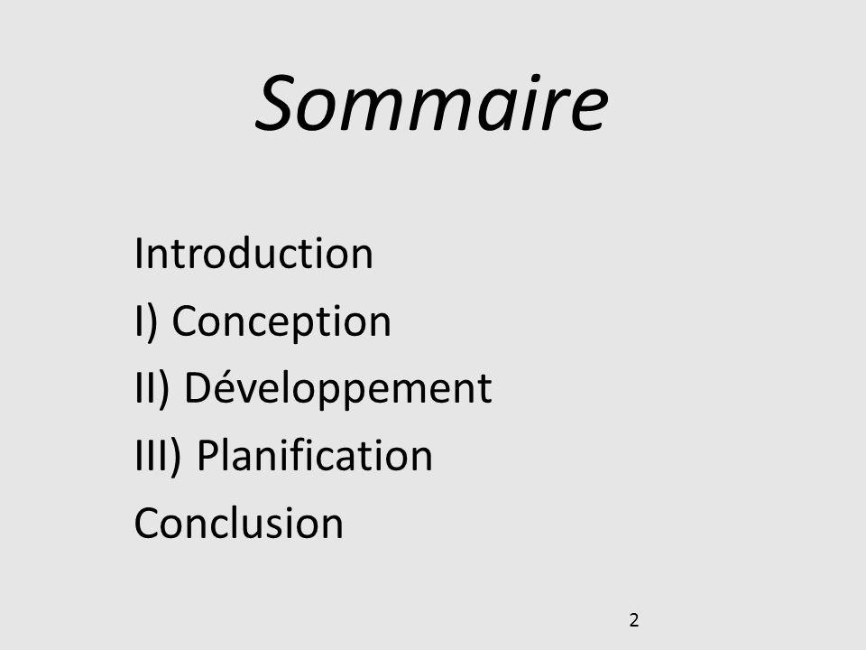 2 Sommaire Introduction I) Conception II) Développement III) Planification Conclusion