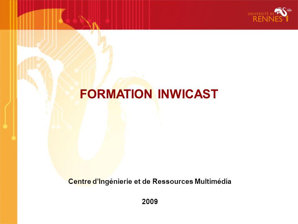 FORMATION INWICAST Centre dIngénierie et de Ressources Multimédia 2009