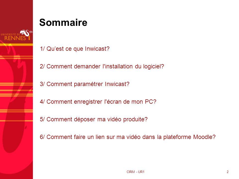 CIRM - UR12 Sommaire 1/ Quest ce que Inwicast? 2/ Comment demander l'installation du logiciel? 3/ Comment paramétrer Inwicast? 4/ Comment enregistrer