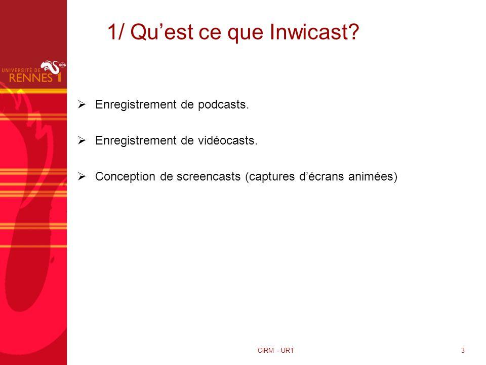 1/ Quest ce que Inwicast? Enregistrement de podcasts. Enregistrement de vidéocasts. Conception de screencasts (captures décrans animées) CIRM - UR13