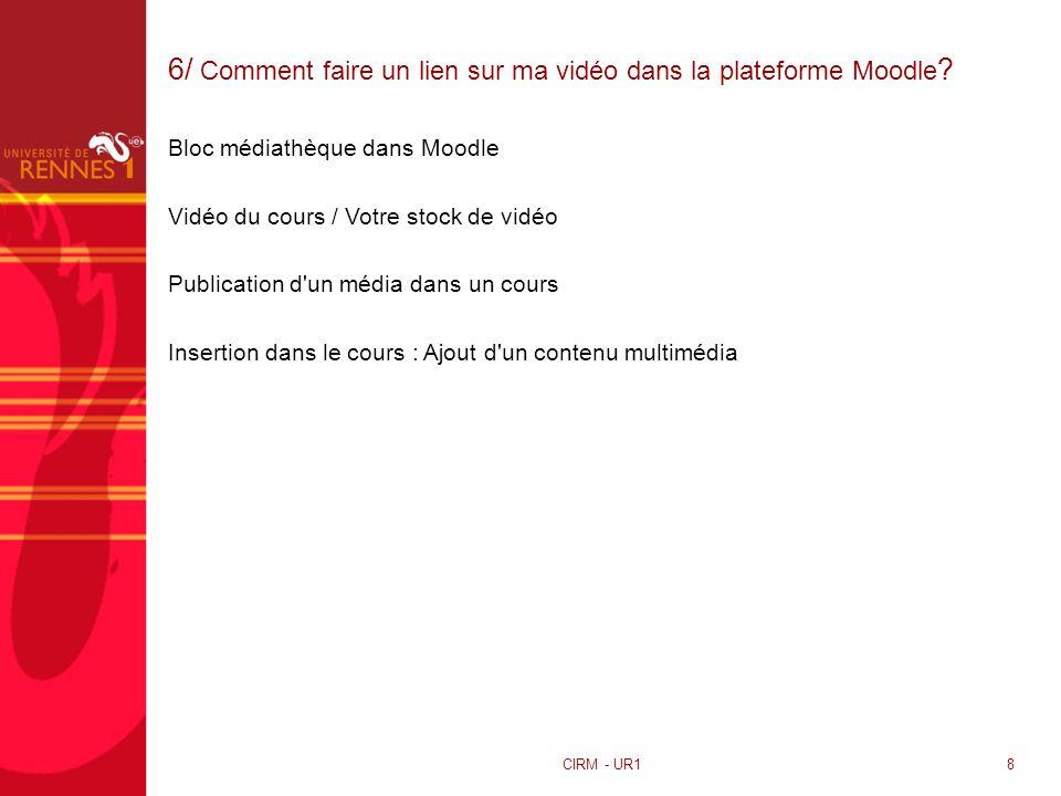 6/ Comment faire un lien sur ma vidéo dans la plateforme Moodle ? CIRM - UR18 Bloc médiathèque dans Moodle Vidéo du cours / Votre stock de vidéo Publi