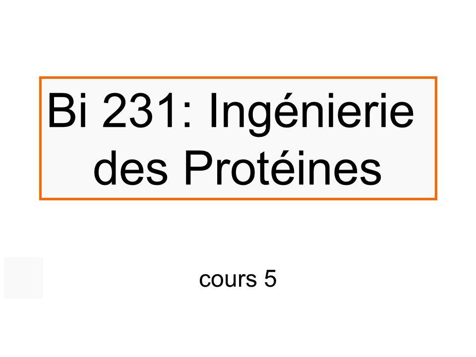 Bi 231: Ingénierie des Protéines cours 5