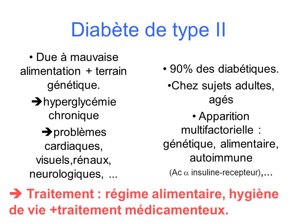 Diabète de type II Due à mauvaise alimentation + terrain génétique.