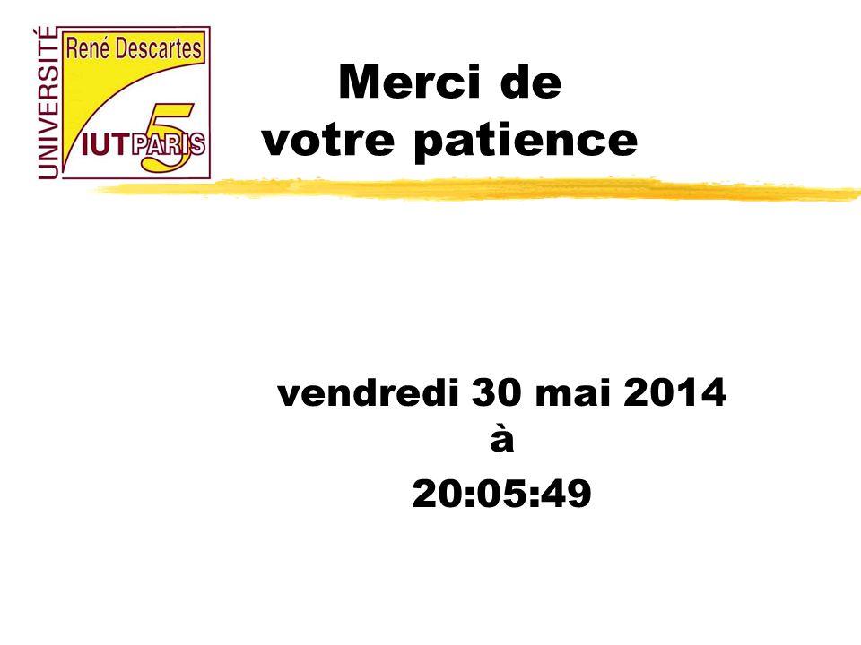 Merci de votre patience vendredi 30 mai 2014 à 20:07:26