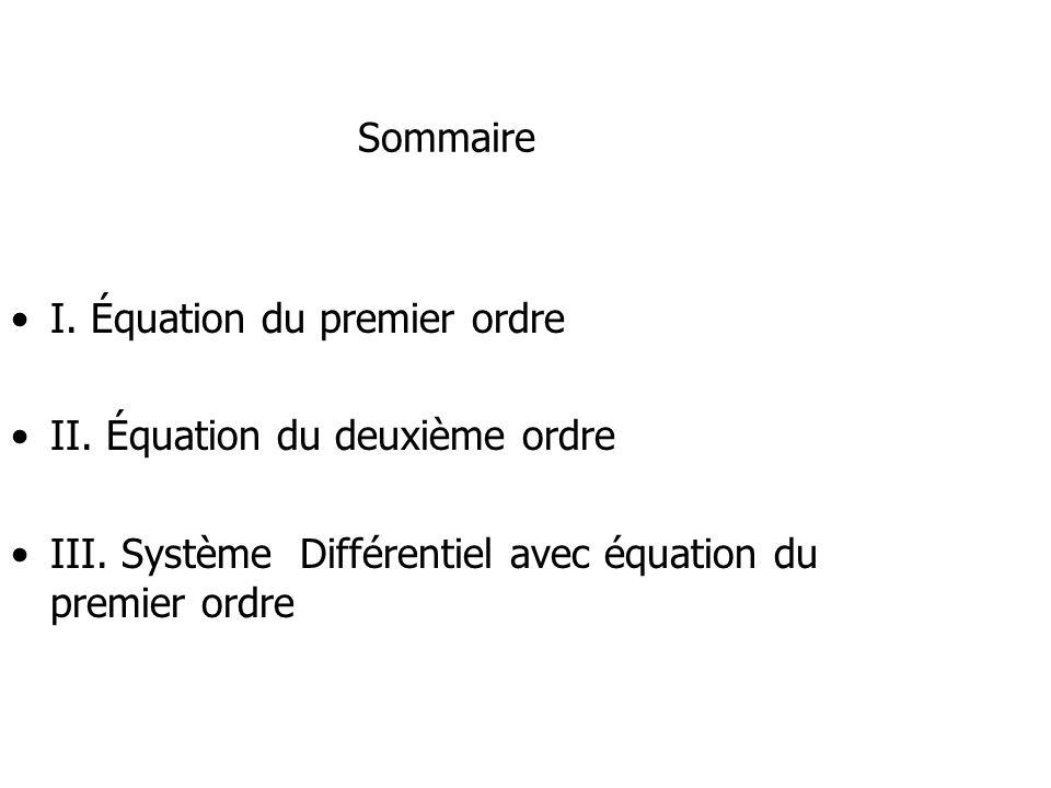 Sommaire I. Équation du premier ordre II. Équation du deuxième ordre III. Système Différentiel avec équation du premier ordre