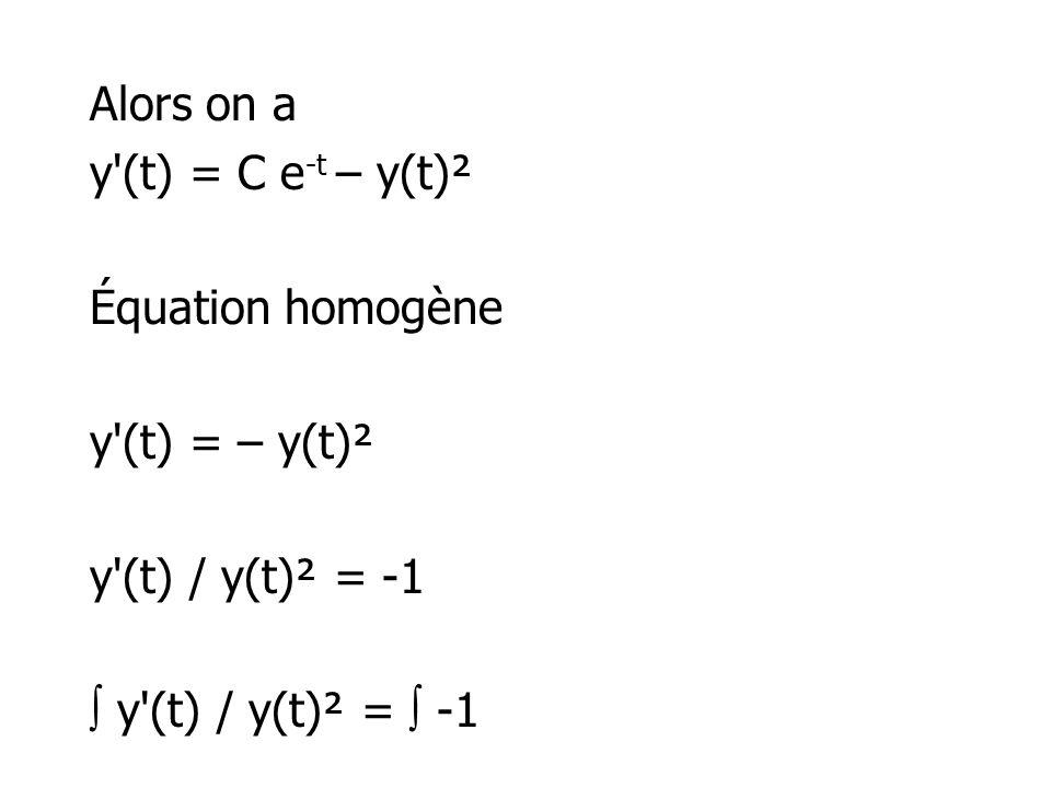 Alors on a y'(t) = C e -t – y(t)² Équation homogène y'(t) = – y(t)² y'(t) / y(t)² = -1