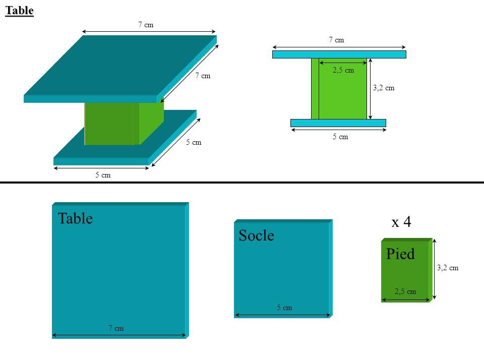 Table 7 cm 5 cm 2,5 cm 3,2 cm 7 cm 5 cm 7 cm 5 cm 7 cm 5 cm 2,5 cm 3,2 cm Table Socle Pied x 4
