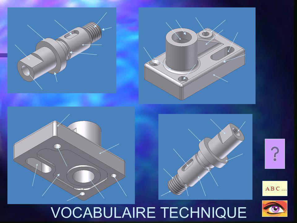 Trou oblong Trou de forme allongée, terminé par 2 demi-cylindres. A B C … VOCABULAIRE TECHNIQUE