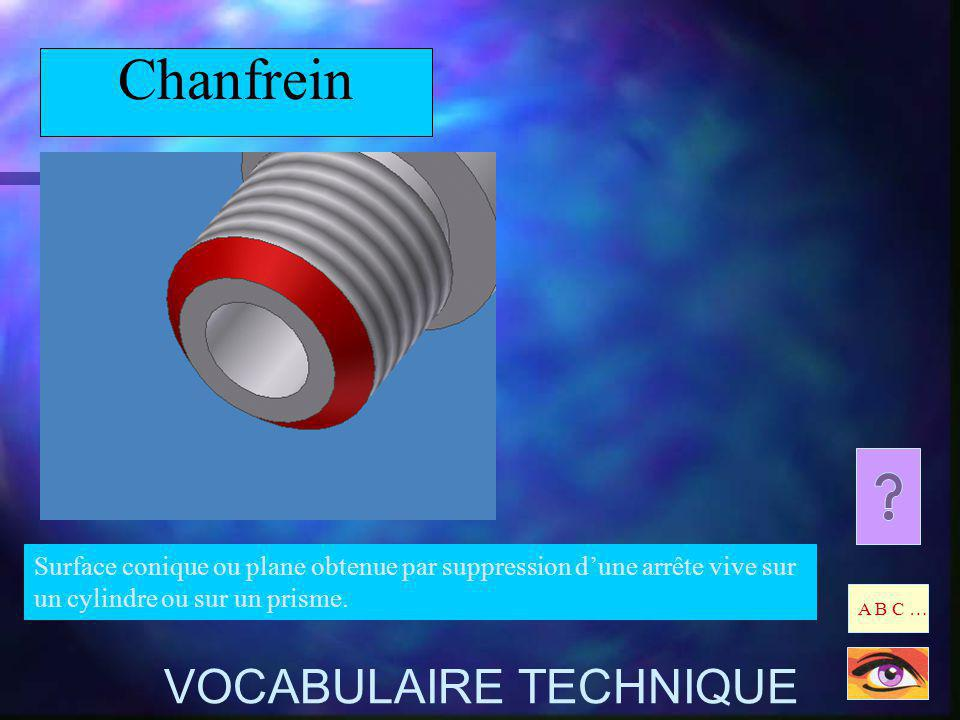 Chanfrein Surface conique ou plane obtenue par suppression dune arrête vive sur un cylindre ou sur un prisme.