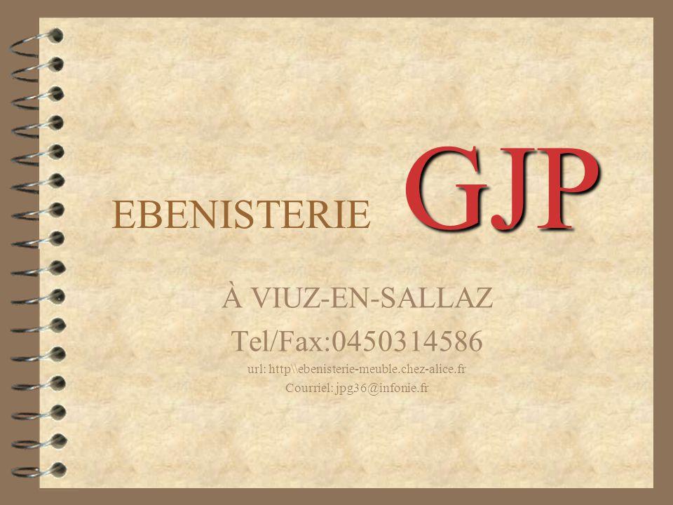 GJP EBENISTERIE GJP À VIUZ-EN-SALLAZ Tel/Fax:0450314586 url: http\\ebenisterie-meuble.chez-alice.fr Courriel: jpg36@infonie.fr
