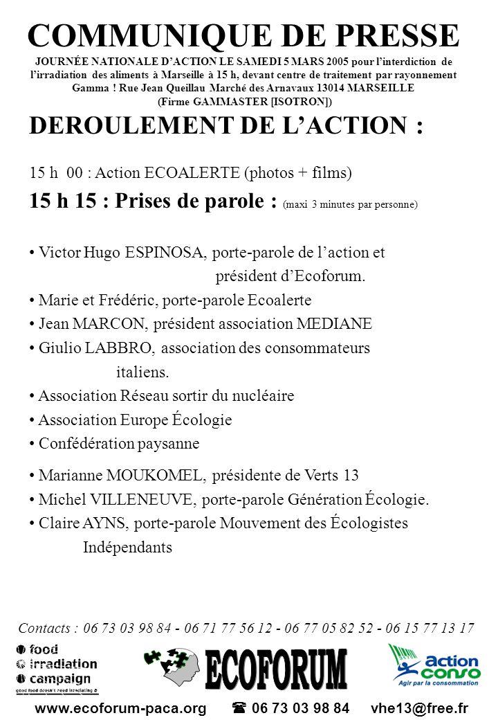 www.ecoforum-paca.org 06 73 03 98 84 vhe13@free.fr COMMUNIQUE DE PRESSE JOURNÉE NATIONALE DACTION LE SAMEDI 5 MARS 2005 pour linterdiction de lirradiation des aliments à Marseille à 15 h, devant centre de traitement par rayonnement Gamma .