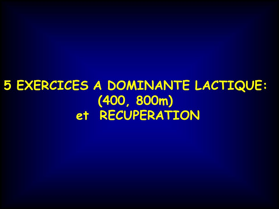 5 EXERCICES A DOMINANTE LACTIQUE: (400, 800m) et RECUPERATION