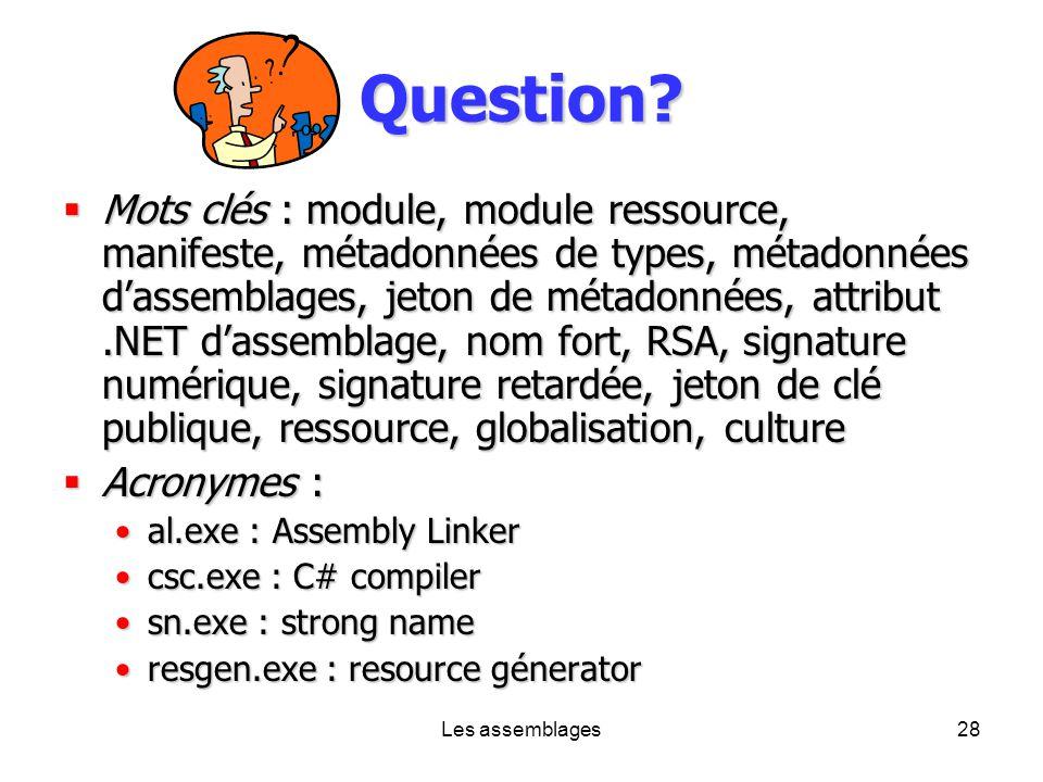Les assemblages28 Question? Mots clés : module, module ressource, manifeste, métadonnées de types, métadonnées dassemblages, jeton de métadonnées, att