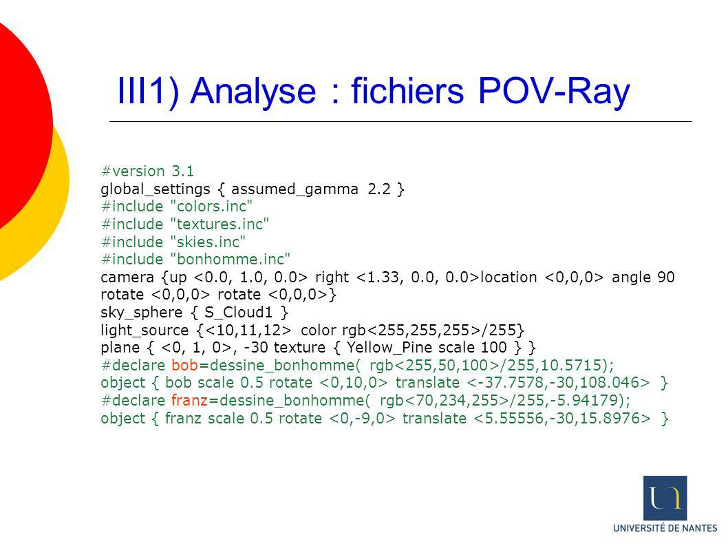 III1) Analyse : fichiers POV-Ray #version 3.1 global_settings { assumed_gamma 2.2 } #include