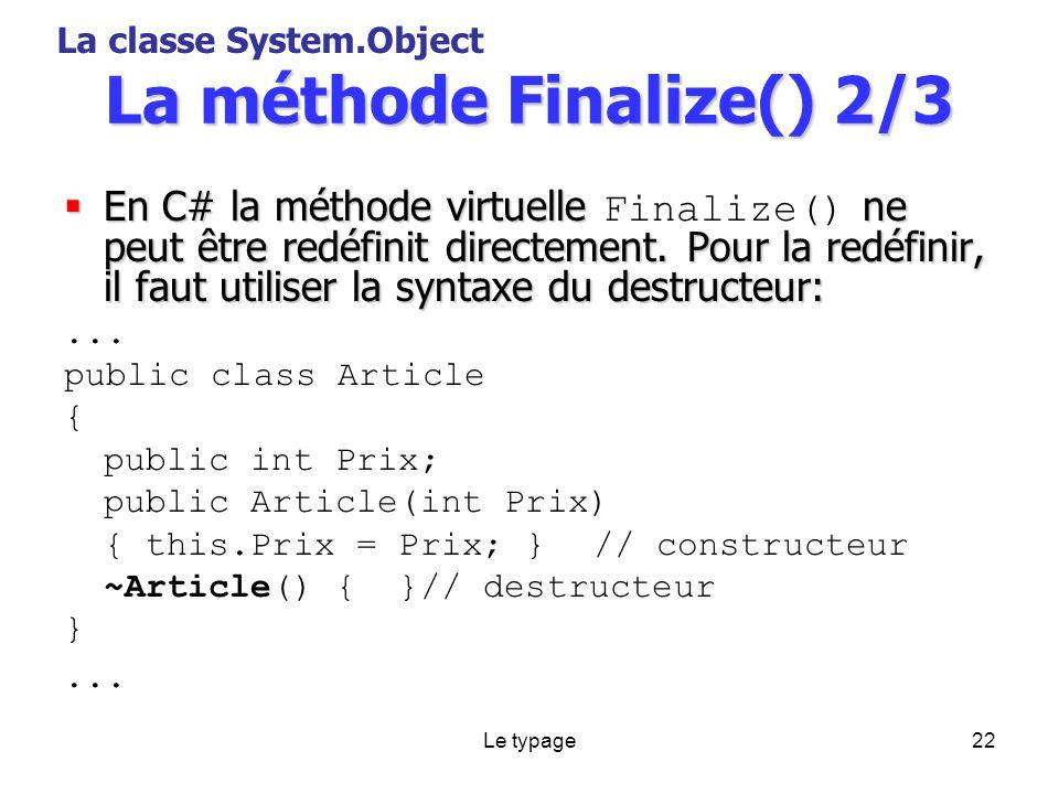 Le typage22 La méthode Finalize() 2/3 En C# la méthode virtuelle ne peut être redéfinit directement.