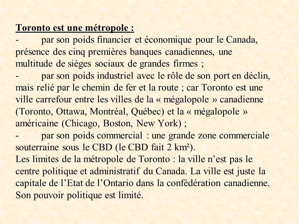 Toronto est une métropole : Toronto est une métropole : - par son poids financier et économique pour le Canada, présence des cinq premières banques ca