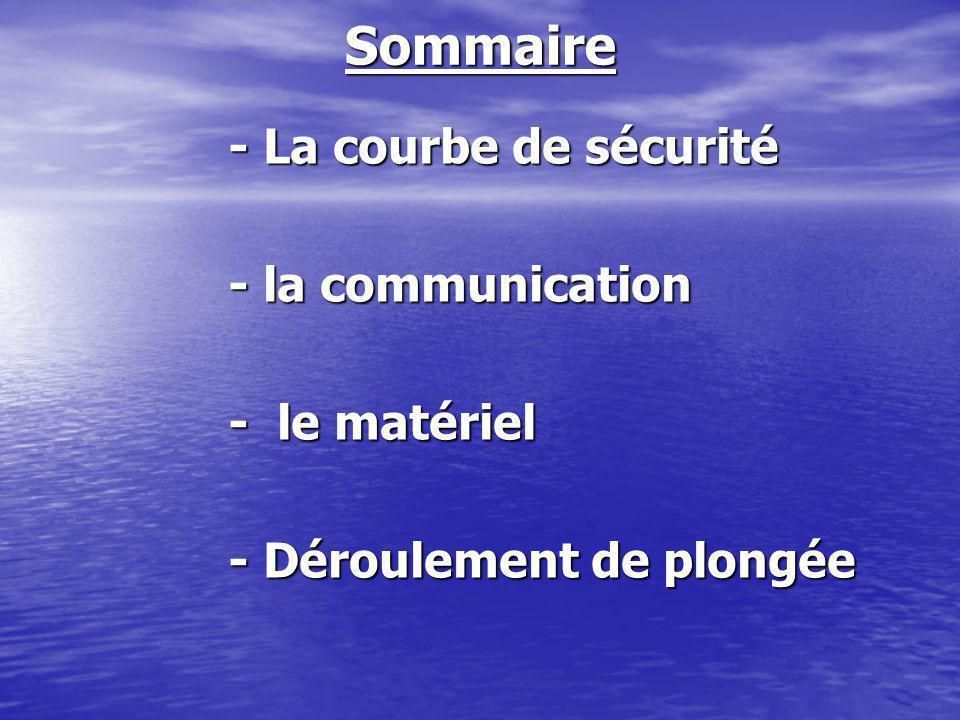 Sommaire - La courbe de sécurité - la communication - la communication - le matériel - Déroulement de plongée