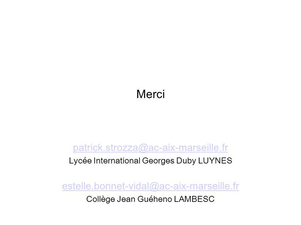 Merci patrick.strozza@ac-aix-marseille.fr Lycée International Georges Duby LUYNES estelle.bonnet-vidal@ac-aix-marseille.fr Collège Jean Guéheno LAMBES