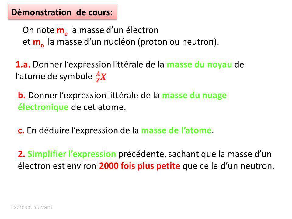 Démonstration de cours: On note m e la masse dun électron et m n la masse dun nucléon (proton ou neutron). 1.a. Donner lexpression littérale de la mas