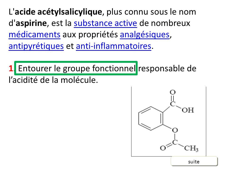 L acide acétylsalicylique, plus connu sous le nom d aspirine, est la substance active de nombreux médicaments aux propriétés analgésiques, antipyrétiques et anti-inflammatoires.substance active médicamentsanalgésiques antipyrétiquesanti-inflammatoires 1.