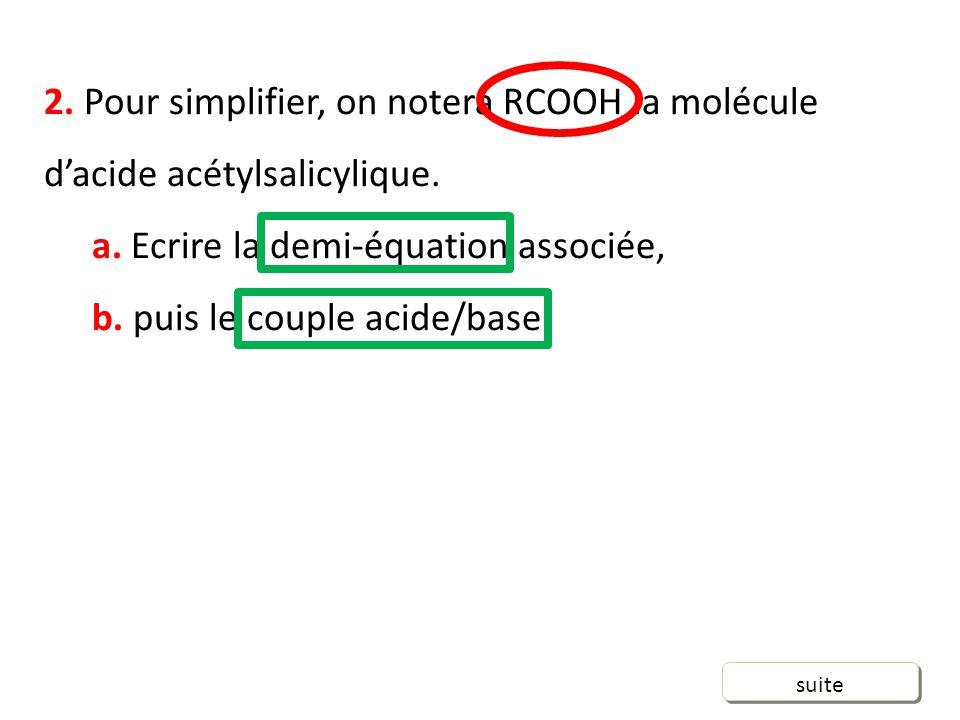 2.Pour simplifier, on notera RCOOH la molécule dacide acétylsalicylique.