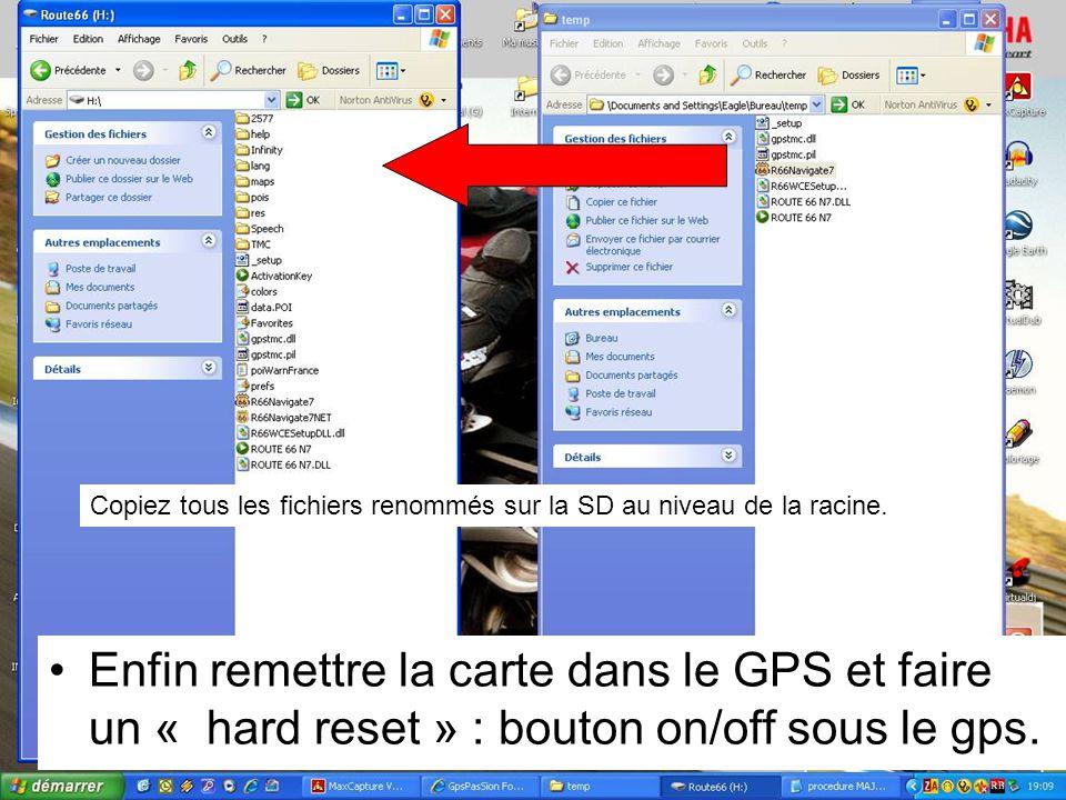 Copiez tous les fichiers renommés sur la SD au niveau de la racine. Enfin remettre la carte dans le GPS et faire un « hard reset » : bouton on/off sou