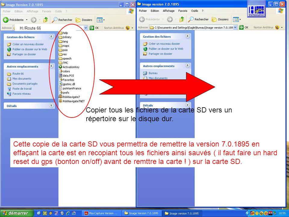 Copier tous les fichiers de la carte SD vers un répertoire sur le disque dur. H:/Route 66 Cette copie de la carte SD vous permettra de remettre la ver