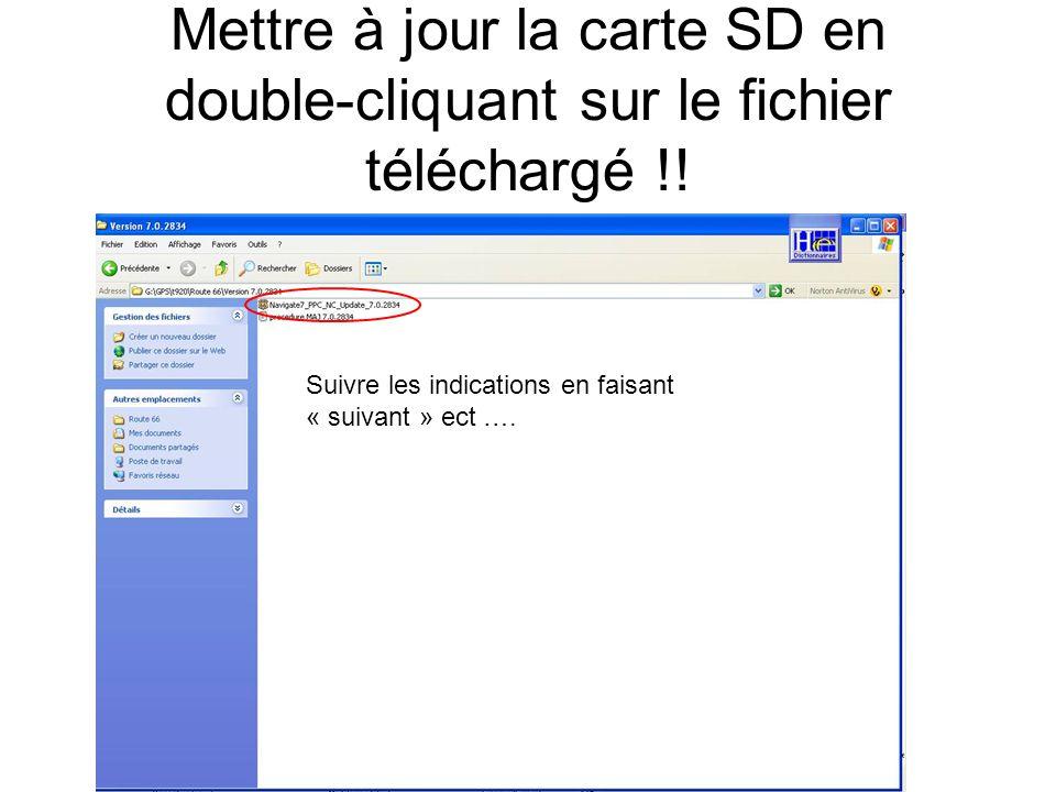 Mettre à jour la carte SD en double-cliquant sur le fichier téléchargé !! Suivre les indications en faisant « suivant » ect ….