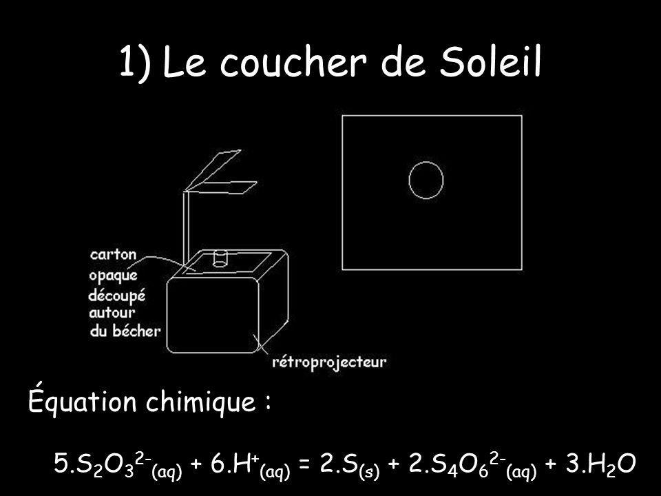 1) Le coucher de Soleil Équation chimique : 5.S 2 O 3 2- (aq) + 6.H + (aq) = 2.S (s) + 2.S 4 O 6 2- (aq) + 3.H 2 O