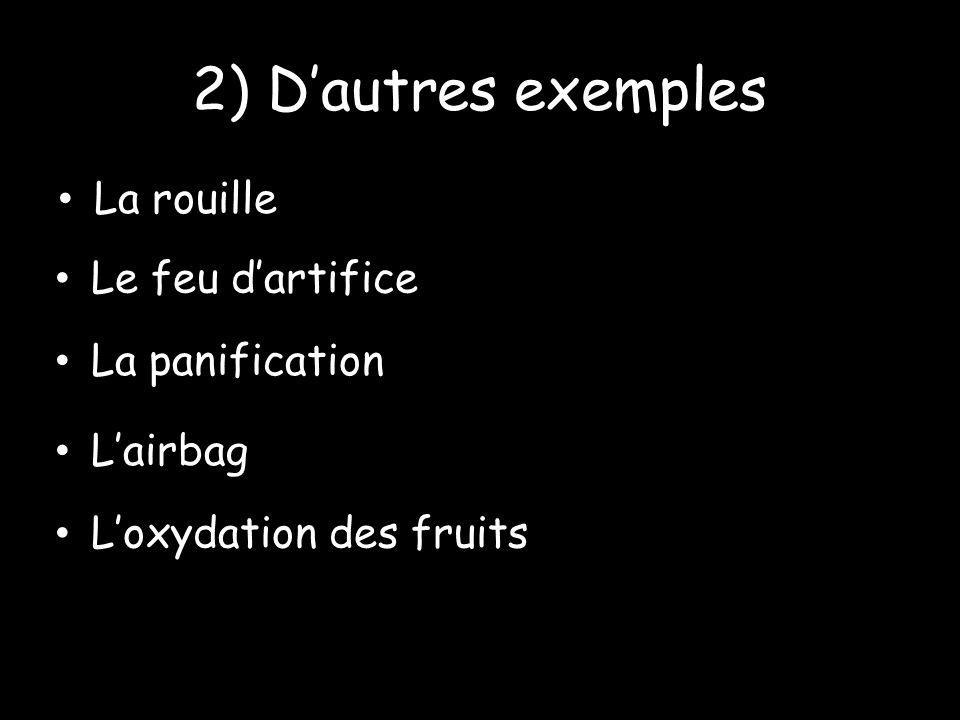 2) Dautres exemples La rouille Le feu dartifice La panification Lairbag Loxydation des fruits