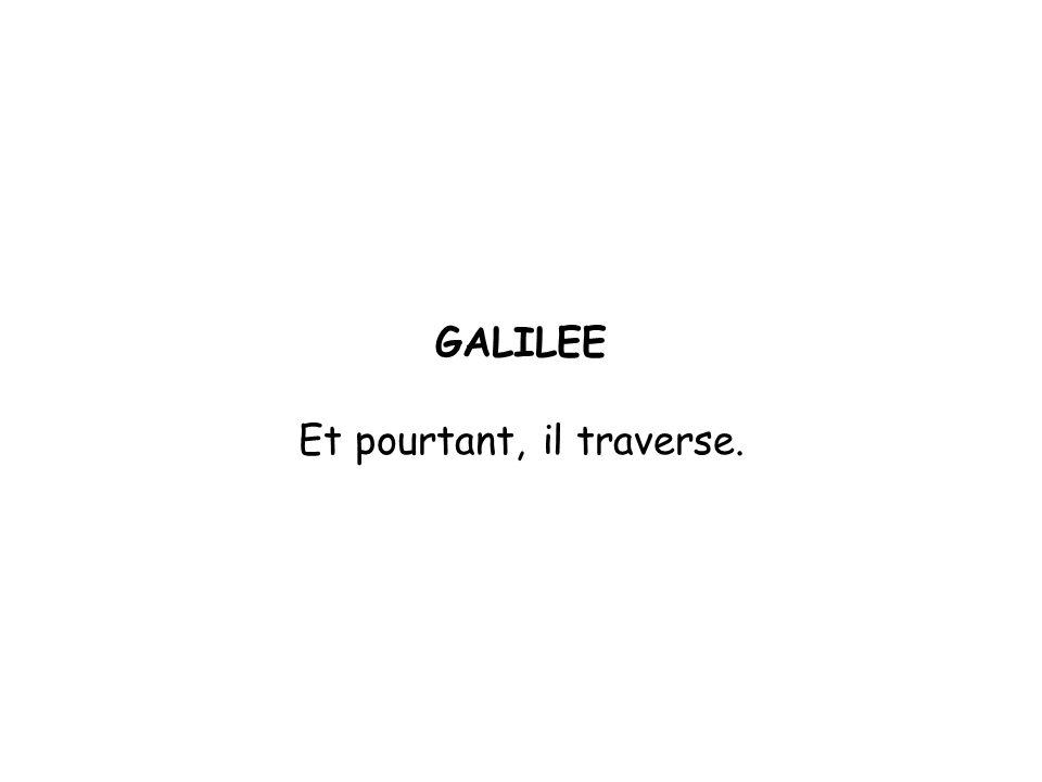 GALILEE Et pourtant, il traverse.